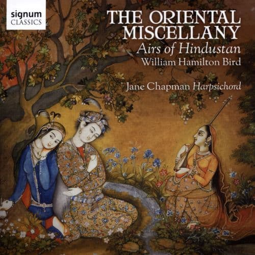 William Hamilton Bird, Jane Chapman<br>The Oriental Miscellany - Airs Of Hindustan<br>CD